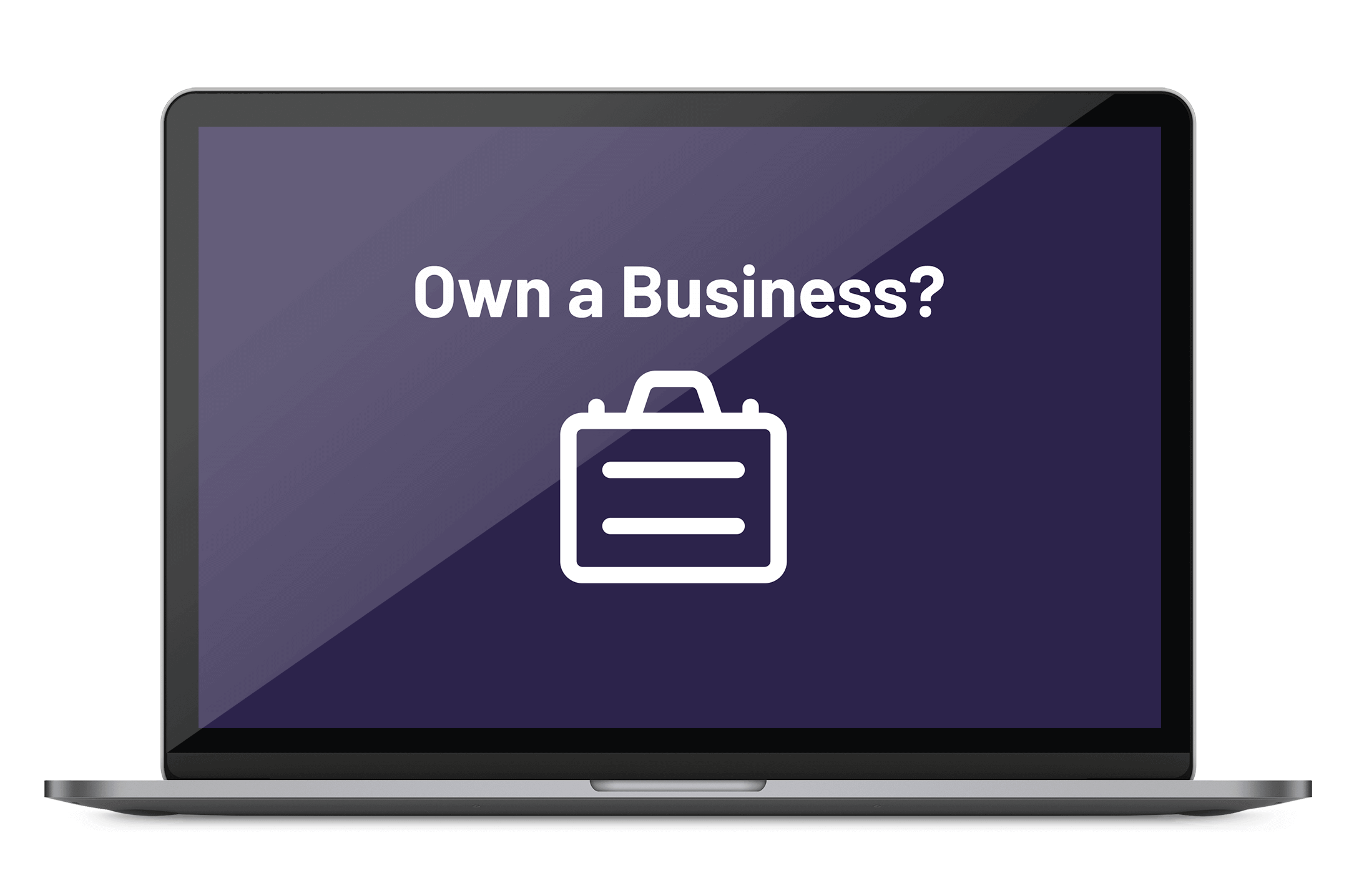 A laptop screen displaying a briefcase icon below the text 'Own a Business'
